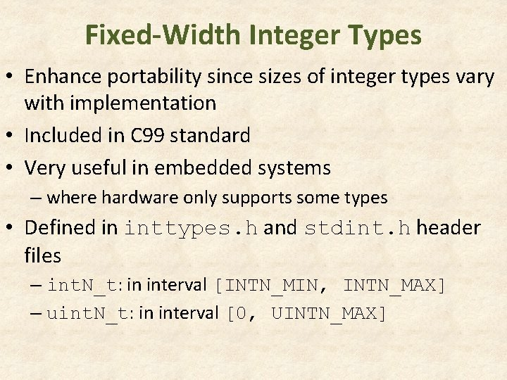 Fixed-Width Integer Types • Enhance portability since sizes of integer types vary with implementation