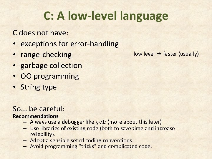 C: A low-level language C does not have: • exceptions for error-handling • range-checking