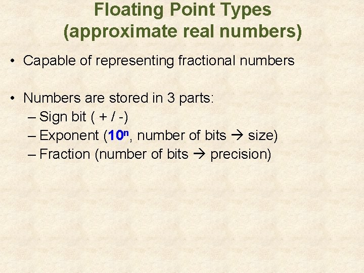 Floating Point Types (approximate real numbers) • Capable of representing fractional numbers • Numbers