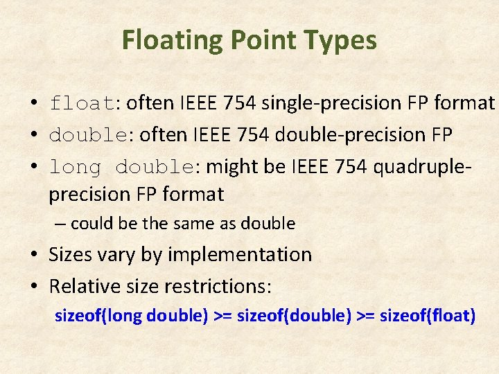 Floating Point Types • float: often IEEE 754 single-precision FP format • double: often
