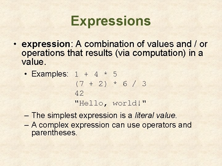 Expressions • expression: A combination of values and / or operations that results (via