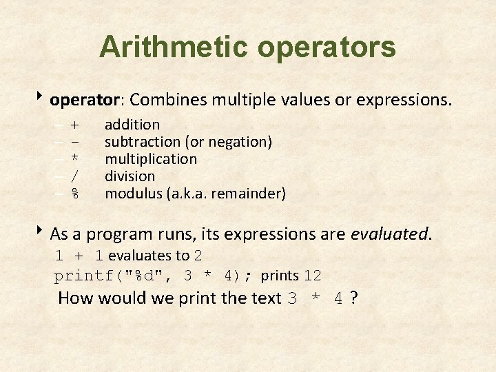 Arithmetic operators 8 operator: Combines multiple values or expressions. – – – + *