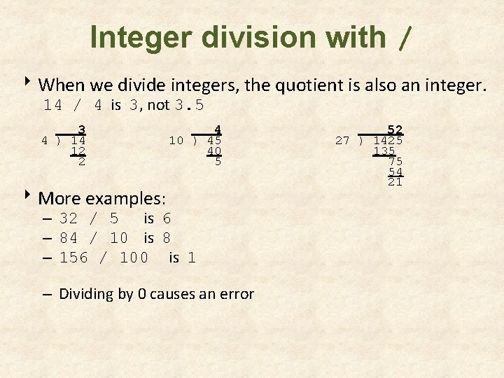 Integer division with / 8 When we divide integers, the quotient is also an