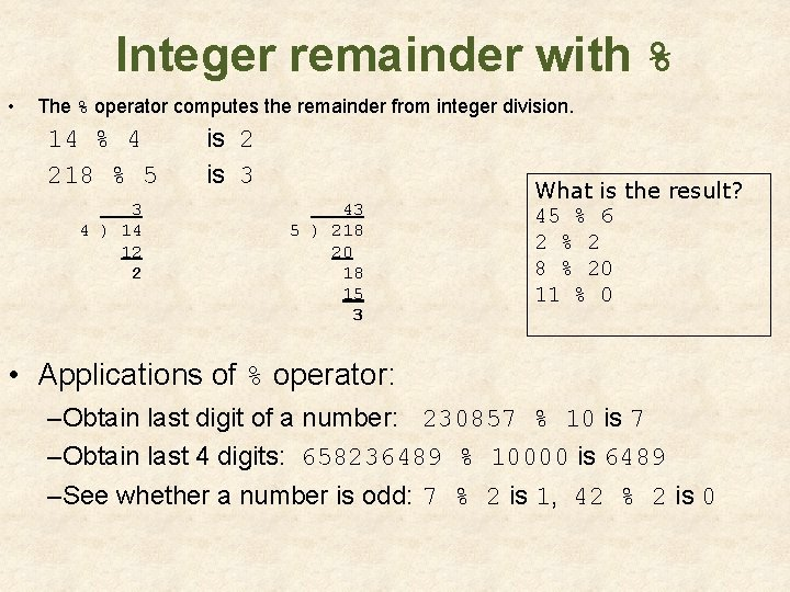 Integer remainder with % • The % operator computes the remainder from integer division.