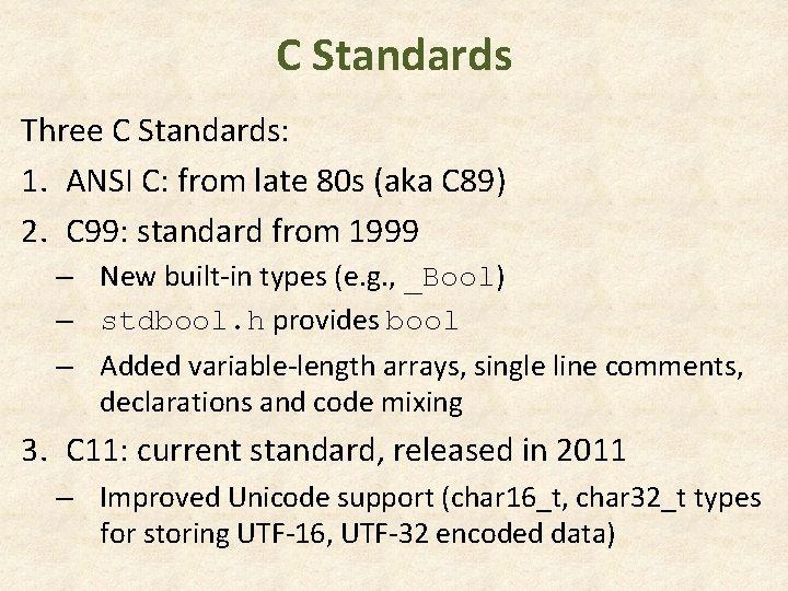 C Standards Three C Standards: 1. ANSI C: from late 80 s (aka C