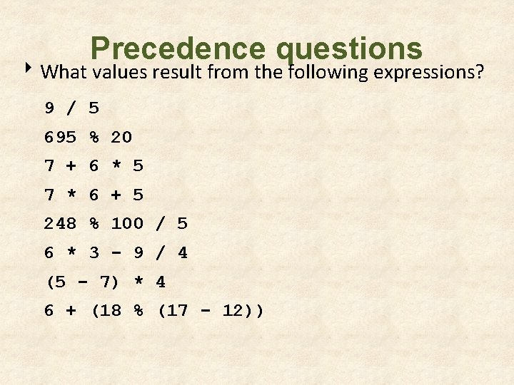 Precedence questions 8 What values result from the following expressions? 9 / 5 695