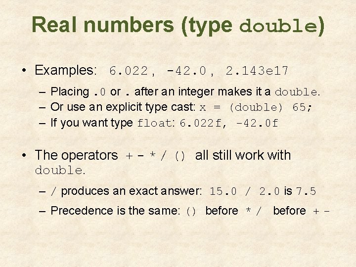 Real numbers (type double) • Examples: 6. 022 , -42. 0 , 2. 143