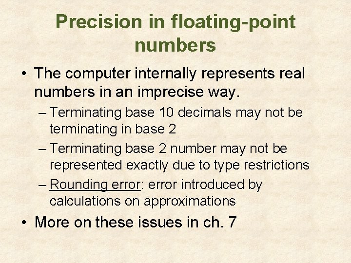 Precision in floating-point numbers • The computer internally represents real numbers in an imprecise