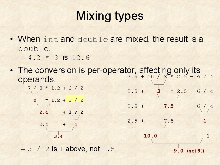 Mixing types • When int and double are mixed, the result is a double.