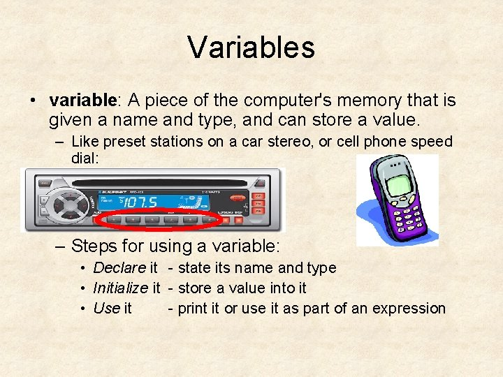 Variables • variable: A piece of the computer's memory that is given a name
