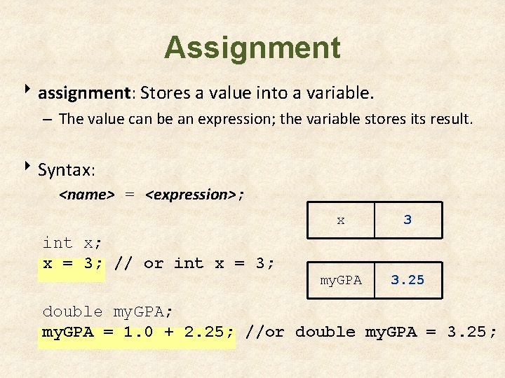 Assignment 8 assignment: Stores a value into a variable. – The value can be