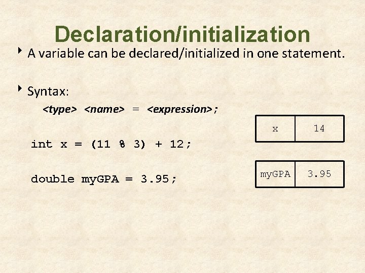 Declaration/initialization 8 A variable can be declared/initialized in one statement. 8 Syntax: <type> <name>