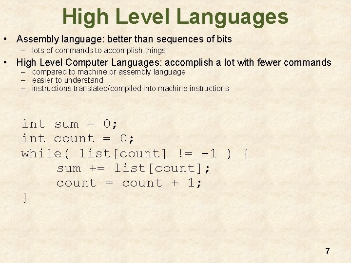 High Level Languages • Assembly language: better than sequences of bits – lots of