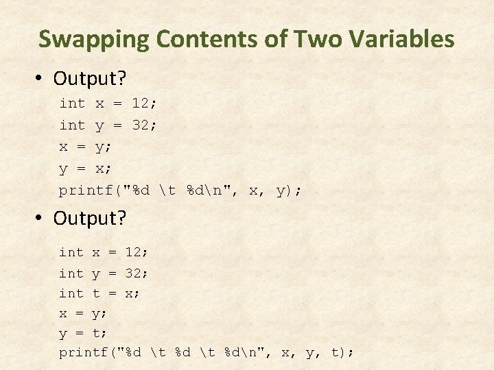 Swapping Contents of Two Variables • Output? int x = 12; int y =