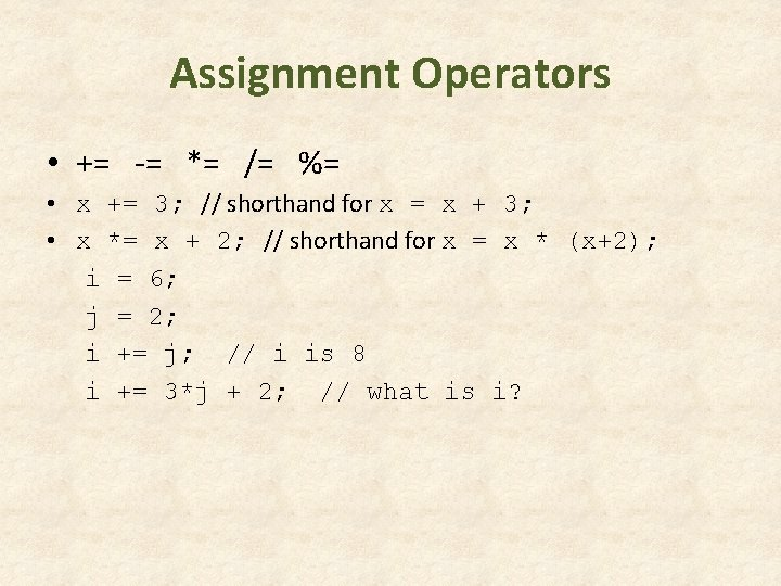 Assignment Operators • += -= *= /= %= • x += 3; // shorthand