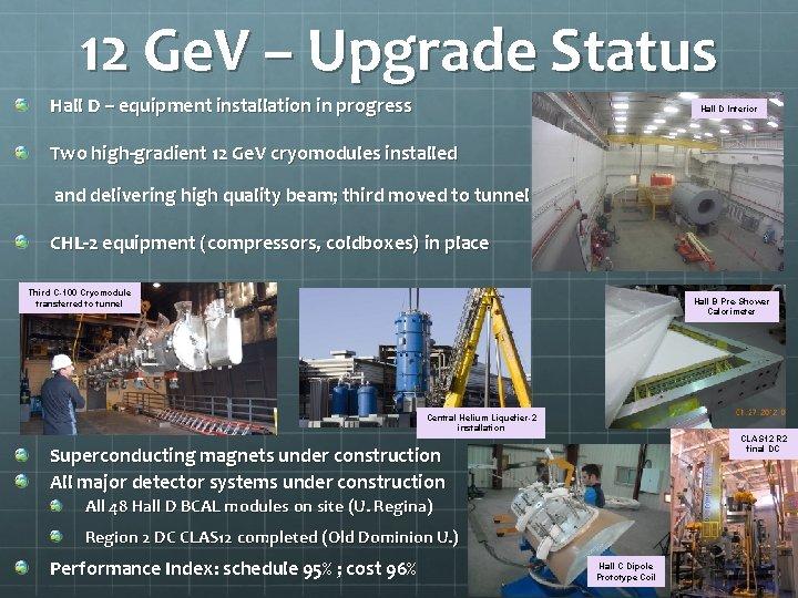 12 Ge. V – Upgrade Status Hall D – equipment installation in progress Hall