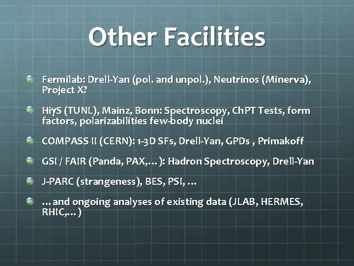 Other Facilities Fermilab: Drell-Yan (pol. and unpol. ), Neutrinos (Minerna), Project X? Hig. S