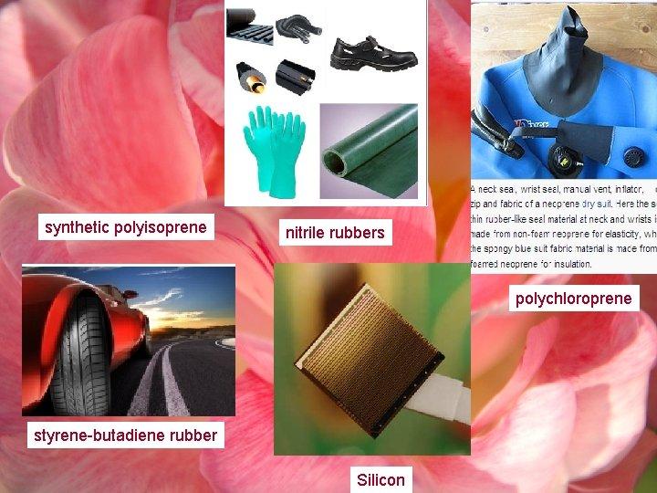 synthetic polyisoprene nitrile rubbers polychloroprene styrene-butadiene rubber Silicon
