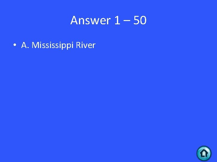 Answer 1 – 50 • A. Mississippi River