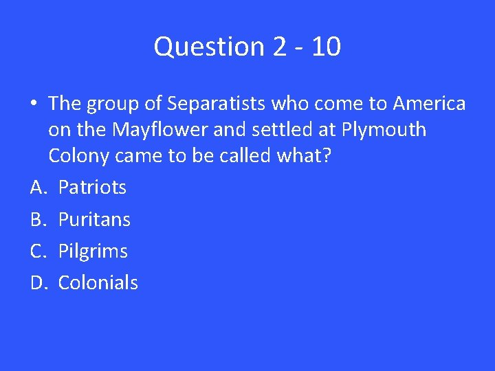 Question 2 - 10 • The group of Separatists who come to America on