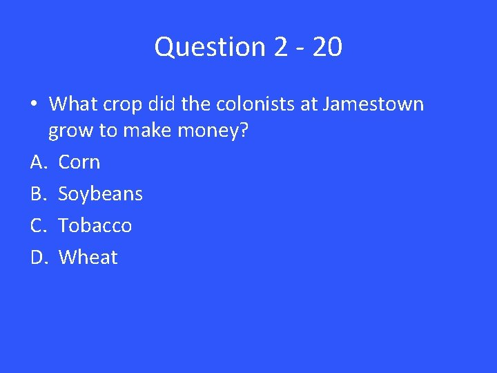 Question 2 - 20 • What crop did the colonists at Jamestown grow to