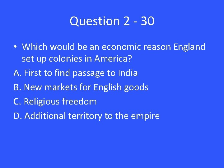 Question 2 - 30 • Which would be an economic reason England set up