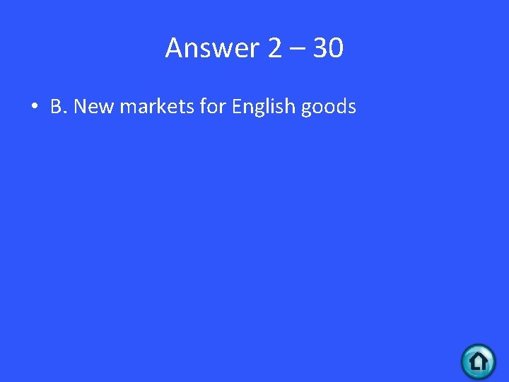 Answer 2 – 30 • B. New markets for English goods