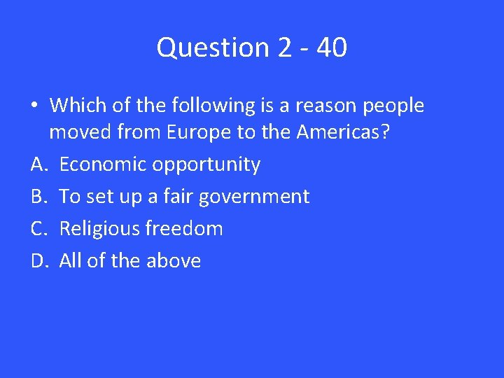 Question 2 - 40 • Which of the following is a reason people moved