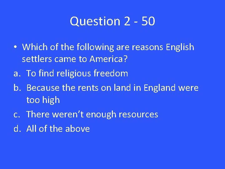 Question 2 - 50 • Which of the following are reasons English settlers came