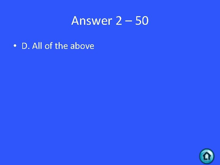 Answer 2 – 50 • D. All of the above
