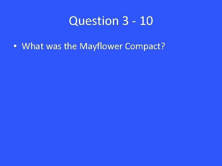 Question 3 - 10 • What was the Mayflower Compact?