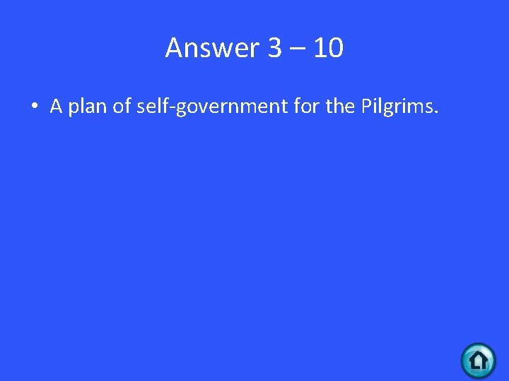 Answer 3 – 10 • A plan of self-government for the Pilgrims.