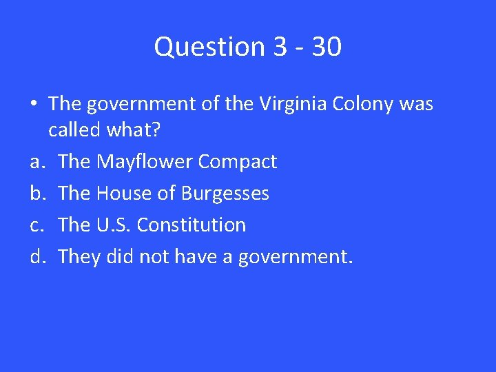 Question 3 - 30 • The government of the Virginia Colony was called what?