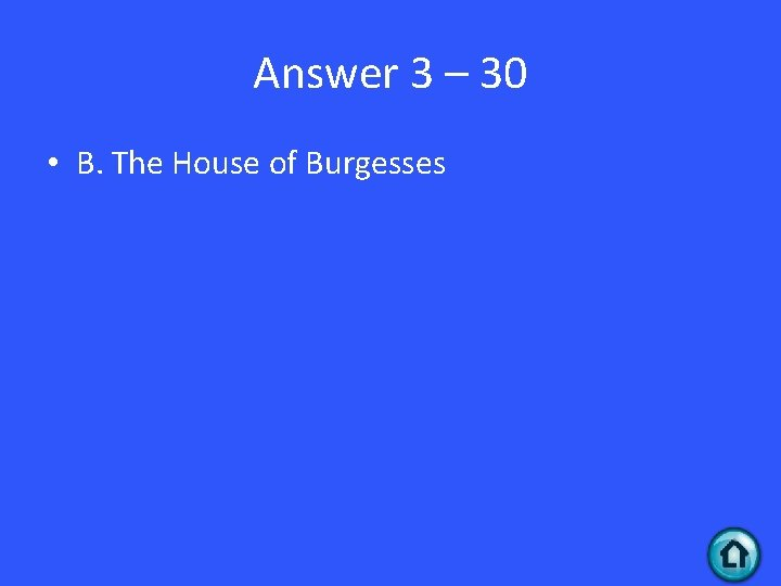 Answer 3 – 30 • B. The House of Burgesses