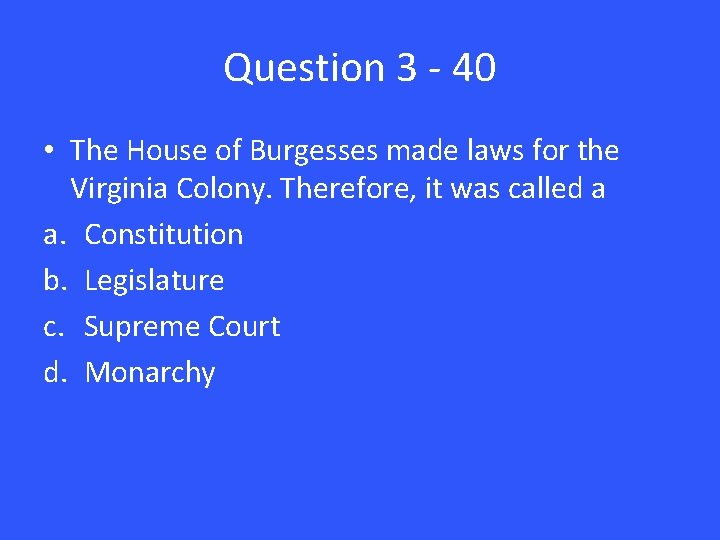 Question 3 - 40 • The House of Burgesses made laws for the Virginia
