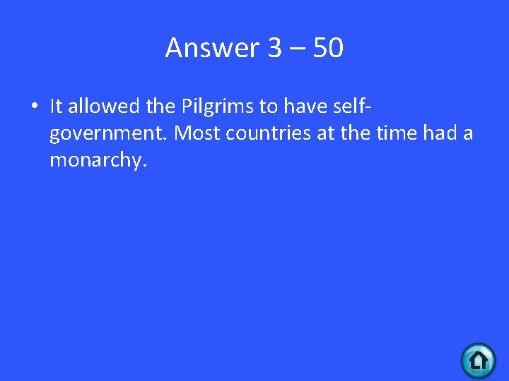 Answer 3 – 50 • It allowed the Pilgrims to have selfgovernment. Most countries