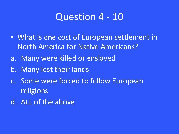 Question 4 - 10 • What is one cost of European settlement in North