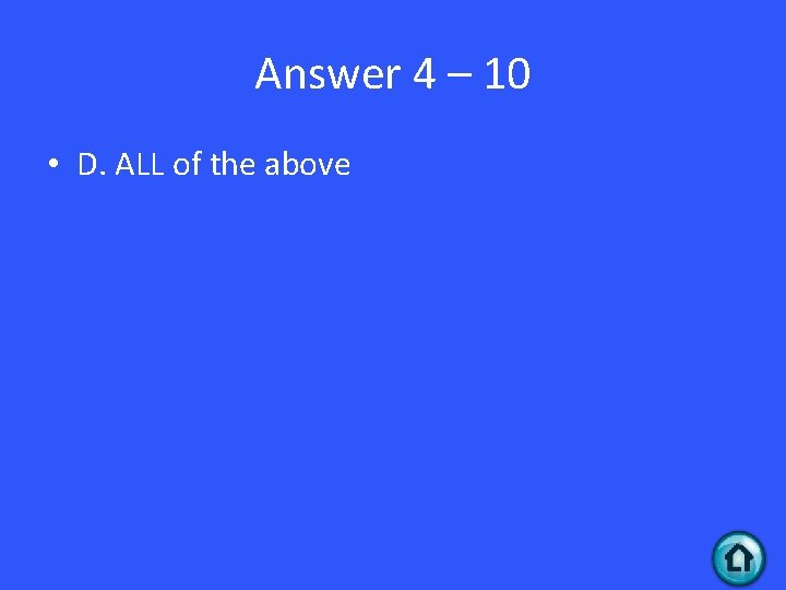 Answer 4 – 10 • D. ALL of the above