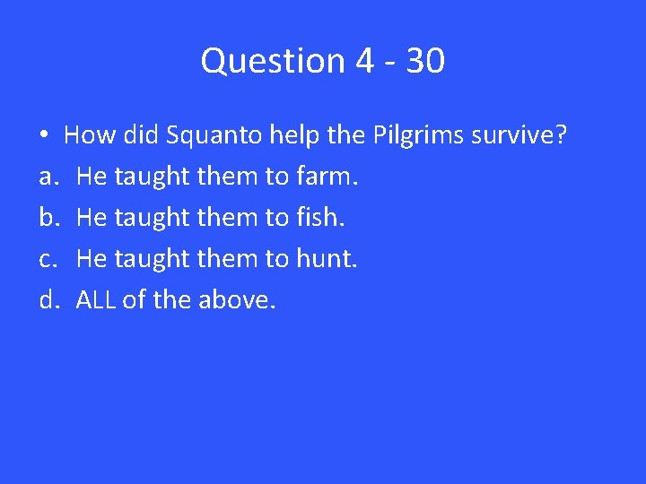 Question 4 - 30 • How did Squanto help the Pilgrims survive? a. He