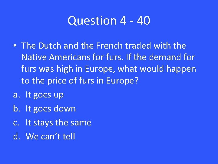 Question 4 - 40 • The Dutch and the French traded with the Native