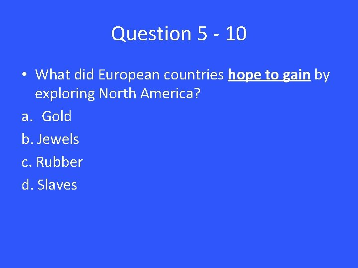 Question 5 - 10 • What did European countries hope to gain by exploring