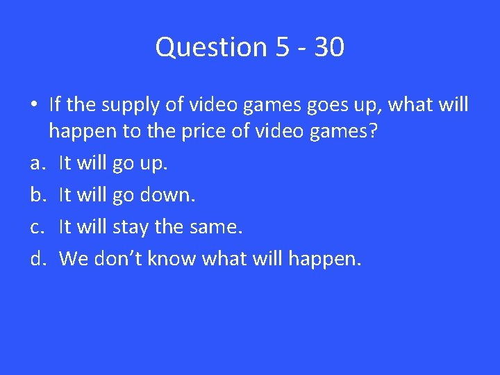 Question 5 - 30 • If the supply of video games goes up, what