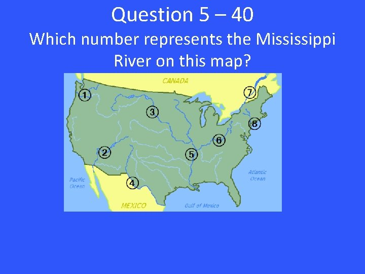 Question 5 – 40 Which number represents the Mississippi River on this map?
