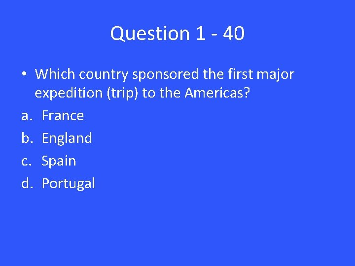 Question 1 - 40 • Which country sponsored the first major expedition (trip) to