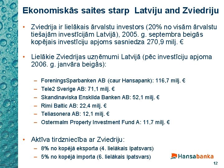 Ekonomiskās saites starp Latviju and Zviedriju • Zviedrija ir lielākais ārvalstu investors (20% no