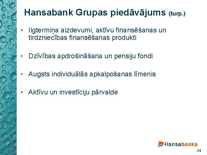 Hansabank Grupas piedāvājums (turp. ) • Ilgtermiņa aizdevumi, aktīvu finansēšanas un tirdzniecības finansēšanas produkti