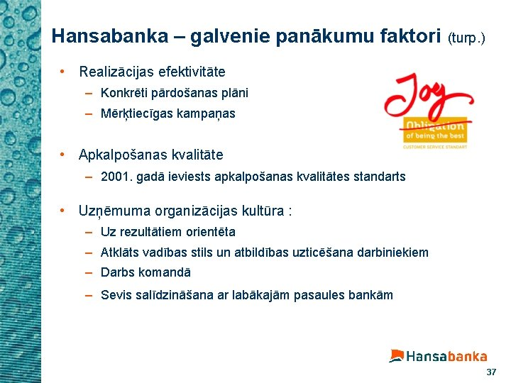 Hansabanka – galvenie panākumu faktori (turp. ) • Realizācijas efektivitāte – Konkrēti pārdošanas plāni