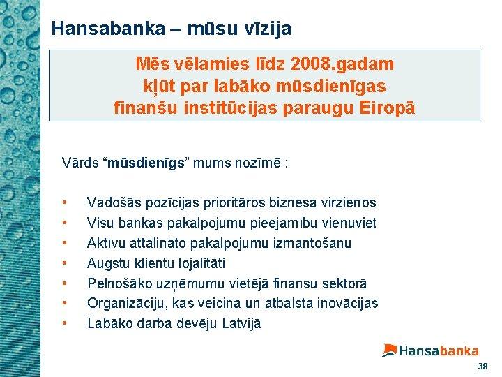 Hansabanka – mūsu vīzija Mēs vēlamies līdz 2008. gadam kļūt par labāko mūsdienīgas finanšu
