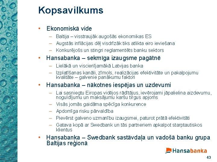 Kopsavilkums • Ekonomiskā vide – Baltija – visstraujāk augošās ekonomikas ES – Augstās inflācijas