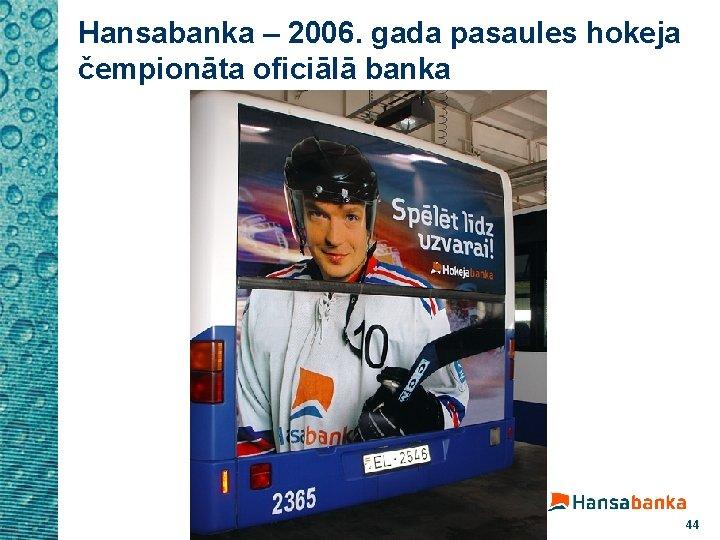 Hansabanka – 2006. gada pasaules hokeja čempionāta oficiālā banka 44